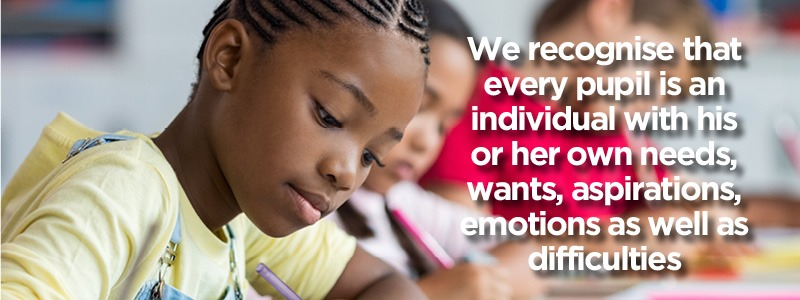 Education - We recognise that every pupil is an individual with his or her own needs, wants, aspirations, emotions as well as difficulties